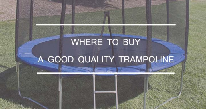 Where to Buy a Good Quality Trampoline