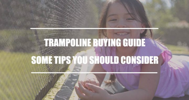 Trampoline Buying Guide: Some Tips You Should Consider