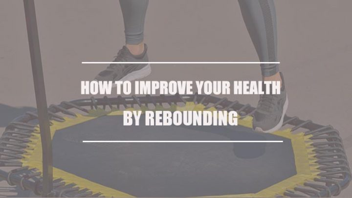 How to Improve Your Health By Rebounding