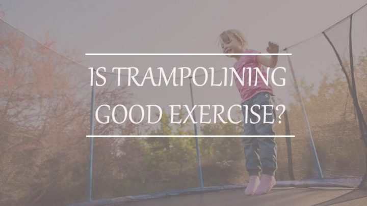 Is trampolining Good Exercise?