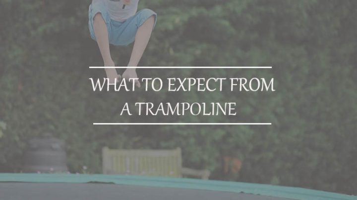 What To Expect From A Trampoline