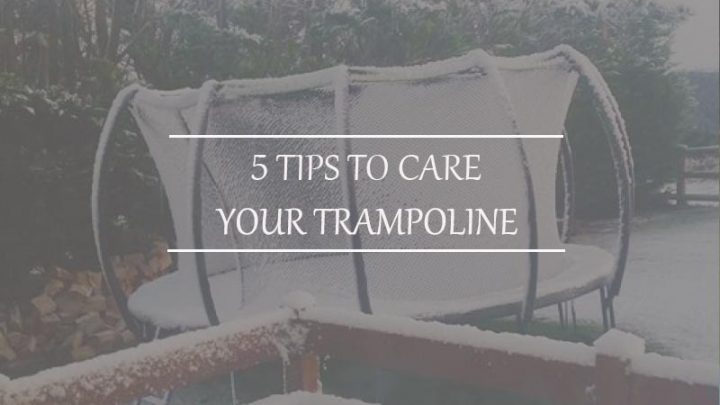 5 tips to care Your Trampoline