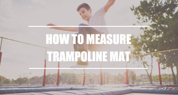 How To Measure Trampoline Mat?